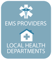 For EMS Providers and Local Health Departments