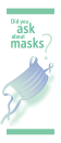 Did you ask about masks?