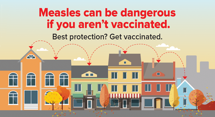 Measles can be dangerous if you aren't vaccinated. Best protection? Get vaccinated