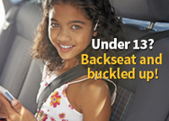 Under 13? Backseat and Buckled Up!